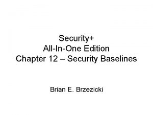 Security AllInOne Edition Chapter 12 Security Baselines Brian
