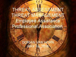 THREAT ASSESSMENT THREAT MANAGEMENT Employee Assistance Professional Association
