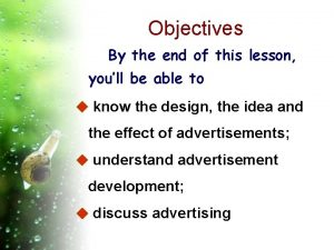 Objectives By the end of this lesson youll