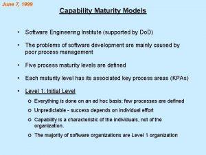 June 7 1999 Capability Maturity Models Software Engineering
