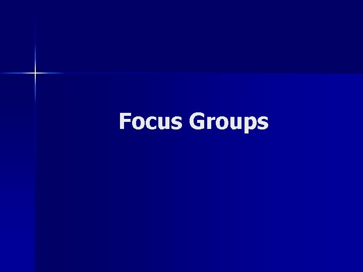 Focus Groups What is a Focus Group n