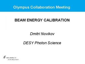 Olympus Collaboration Meeting BEAM ENERGY CALIBRATION Dmitri Novikov