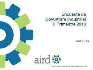Encuesta de Coyuntura Industrial II Trimestre 2013 Julio