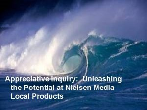 Appreciative Inquiry Unleashing the Potential at Nielsen Media