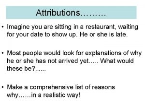 Attributions Imagine you are sitting in a restaurant