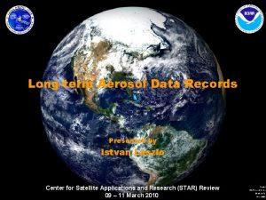 Longterm Aerosol Data Records Presented by Istvan Laszlo