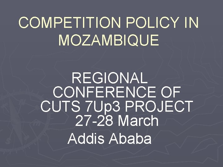 COMPETITION POLICY IN MOZAMBIQUE REGIONAL CONFERENCE OF CUTS