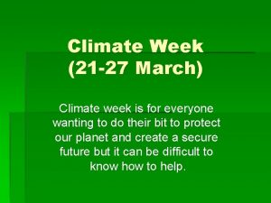 Climate Week 21 27 March Climate week is