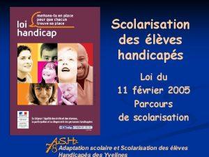 Scolarisation des lves handicaps Loi du 11 fvrier