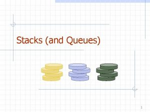 Stacks and Queues 1 Stacks Stack what is