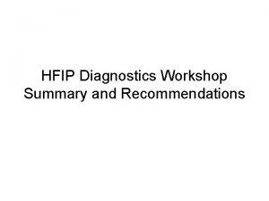 HFIP Diagnostics Workshop Summary and Recommendations Agenda Summary