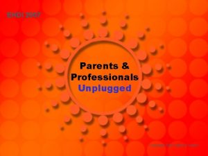 EHDI 2007 Parents Professionals Unplugged Copyright 2007 Hands