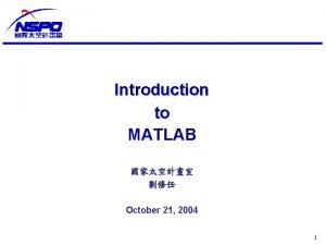 Introduction to MATLAB October 21 2004 1 MATLAB
