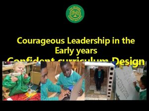 Courageous Leadership in the Early years Confident curriculum