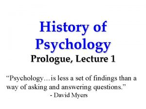 History of Psychology Prologue Lecture 1 Psychologyis less