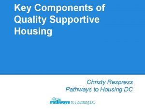 Key Components of Quality Supportive Housing Christy Respress