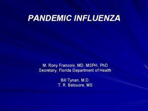 PANDEMIC INFLUENZA M Rony Francois MD MSPH Ph