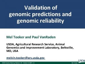 Validation of genomic predictions and genomic reliability Mel