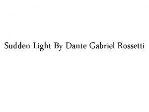 Sudden Light By Dante Gabriel Rossetti Dante Gabriel