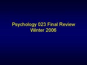 Psychology 023 Final Review Winter 2006 Final Exam