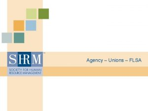 Agency Unions FLSA Agency Law Employment law based