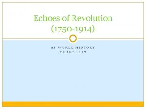 Echoes of Revolution 1750 1914 AP WORLD HISTORY
