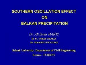 SOUTHERN OSCILLATION EFFECT ON BALKAN PRECIPITATION Dr Ali