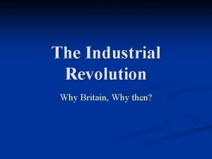 The Industrial Revolution Why Britain Why then Natural