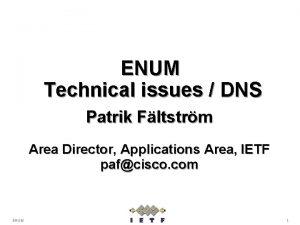 ENUM Technical issues DNS Patrik Fltstrm Area Director