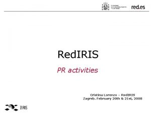 Red IRIS PR activities Cristina Lorenzo Red IRIS