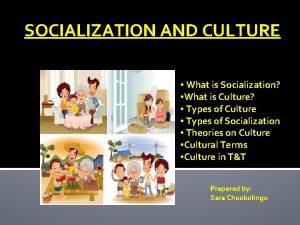 SOCIALIZATION AND CULTURE What is Socialization What is