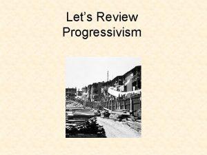 Lets Review Progressivism Progressivism Special Interest groups using