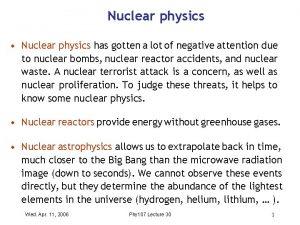 Nuclear physics Nuclear physics has gotten a lot