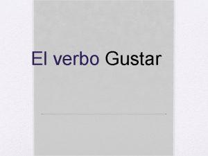El verbo Gustar Gustar to be pleasing to
