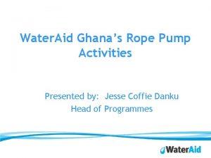 Water Aid Ghanas Rope Pump Activities Presented by