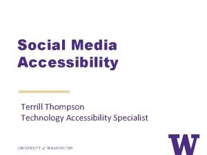 Social Media Accessibility Terrill Thompson Technology Accessibility Specialist
