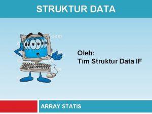 STRUKTUR DATA Oleh Tim Struktur Data IF ARRAY