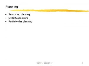 Planning Search vs planning STRIPS operators Partialorder planning
