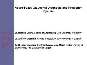 NeuroFuzzy Glaucoma Diagnosis and Prediction System Investigator Dr