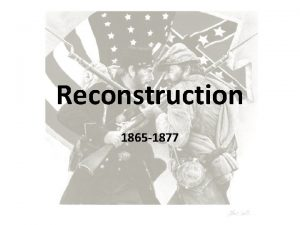 Reconstruction 1865 1877 Introduction In U S history