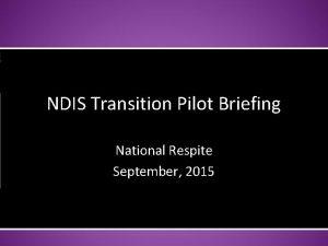 NDIS Transition Pilot Briefing National Respite September 2015