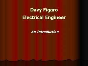 Davy Figaro Electrical Engineer An Introduction Davy Figaro