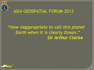 ASIA GEOSPATIAL FORUM 2013 How inappropriate to call
