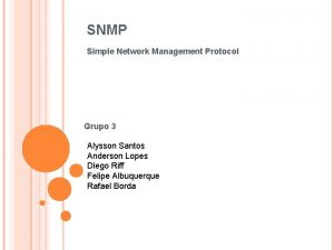 SNMP Simple Network Management Protocol Grupo 3 Alysson