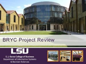 BRYC Project Review Agenda Introductions BRYC Business Value