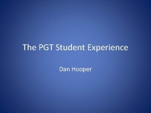 The PGT Student Experience Dan Hooper Who am