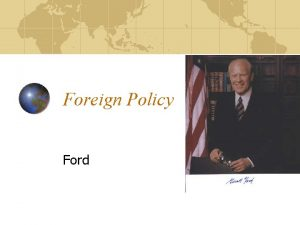 Foreign Policy Ford Gerald Fords Vietnam Ford wanted