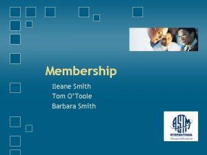 Membership Ileane Smith Tom OToole Barbara Smith Agenda