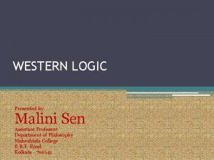 WESTERN LOGIC Presented by Malini Sen Assistant Professor