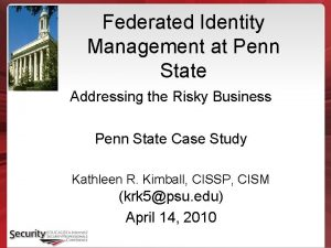 Federated Identity Management at Penn State Addressing the